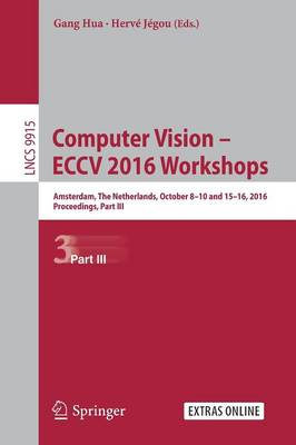 Computer Vision - ECCV 2016 Workshops: Amsterdam, The Netherlands, October 8-10 and 15-16, 2016, Proceedings, Part III - Image Processing, Computer Vision, Pattern Recognition, and Graphics 9915 (Paperback)