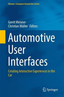 Automotive User Interfaces: Creating Interactive Experiences in the Car - Human-Computer Interaction Series (Hardback)