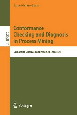 Conformance Checking and Diagnosis in Process Mining: Comparing Observed and Modeled Processes - Lecture Notes in Business Information Processing 270 (Paperback)