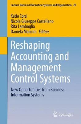 Reshaping Accounting and Management Control Systems: New Opportunities from Business Information Systems - Lecture Notes in Information Systems and Organisation 20 (Paperback)