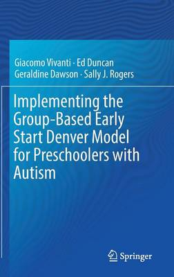 Implementing the Group-Based Early Start Denver Model for Preschoolers with Autism (Hardback)