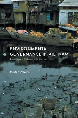 Environmental Governance in Vietnam: Institutional Reforms and Failures (Hardback)