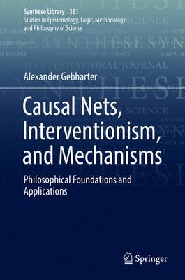 Causal Nets, Interventionism, and Mechanisms: Philosophical Foundations and Applications - Synthese Library 381 (Hardback)