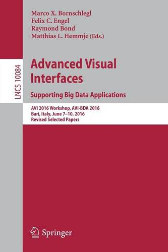 Advanced Visual Interfaces. Supporting Big Data Applications: AVI 2016 Workshop, AVI-BDA 2016, Bari, Italy, June 7-10, 2016, Revised Selected Papers - Lecture Notes in Computer Science 10084 (Paperback)