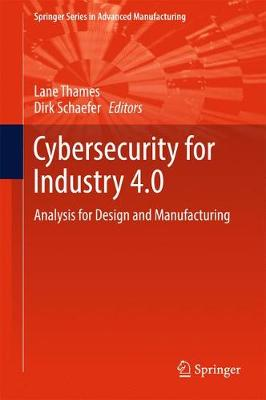 Cybersecurity for Industry 4.0: Analysis for Design and Manufacturing - Springer Series in Advanced Manufacturing (Hardback)