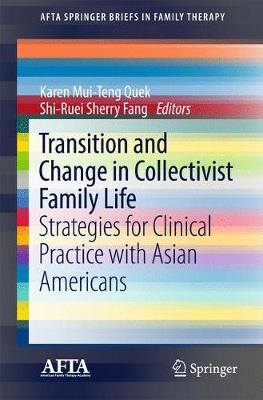 Transition and Change in Collectivist Family Life: Strategies for Clinical Practice with Asian Americans - AFTA SpringerBriefs in Family Therapy (Paperback)