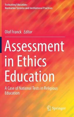 Assessment in Ethics Education: A Case of National Tests in Religious Education - Evaluating Education: Normative Systems and Institutional Practices (Hardback)