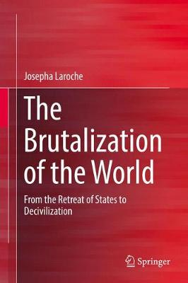 The Brutalization of the World: From the Retreat of States to Decivilization (Hardback)
