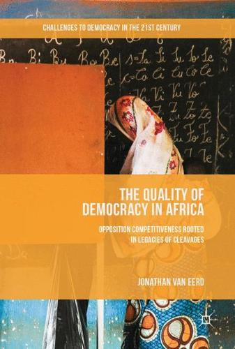 The Quality of Democracy in Africa: Opposition Competitiveness Rooted in Legacies of Cleavages - Challenges to Democracy in the 21st Century (Hardback)