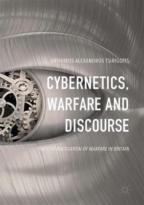 Cybernetics, Warfare and Discourse: The Cybernetisation of Warfare in Britain (Hardback)