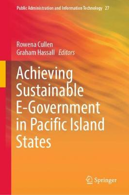 Achieving Sustainable E-Government in Pacific Island States - Public Administration and Information Technology 27 (Hardback)