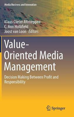 Value-Oriented Media Management: Decision Making Between Profit and Responsibility - Media Business and Innovation (Hardback)