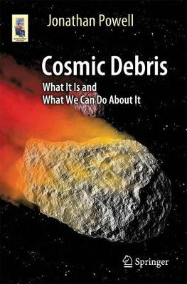 Cosmic Debris: What It Is and What We Can Do About It - Astronomers' Universe (Paperback)