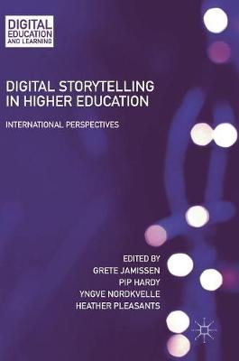 Digital Storytelling in Higher Education: International Perspectives - Digital Education and Learning (Hardback)