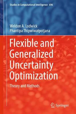 Flexible and Generalized Uncertainty Optimization: Theory and Methods - Studies in Computational Intelligence 696 (Hardback)
