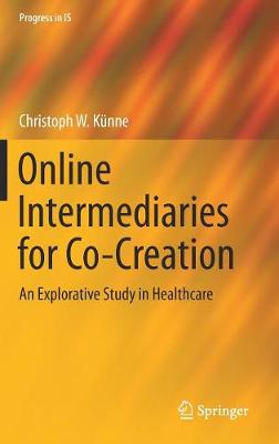 Online Intermediaries for Co-Creation: An Explorative Study in Healthcare - Progress in IS (Hardback)