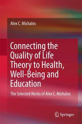 Connecting the Quality of Life Theory to Health, Well-being and Education: The Selected Works of Alex C. Michalos (Hardback)