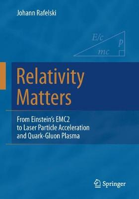 Relativity Matters: From Einstein's EMC2 to Laser Particle Acceleration and Quark-Gluon Plasma (Paperback)