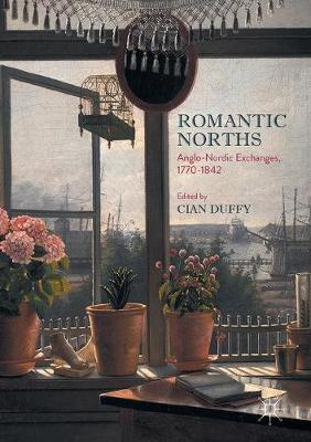 Romantic Norths: Anglo-Nordic Exchanges, 1770-1842 (Hardback)