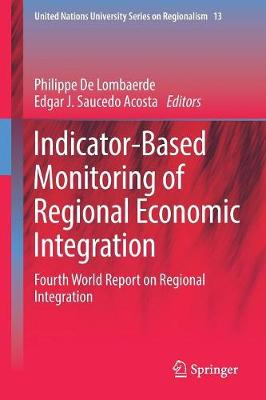 Indicator-Based Monitoring of Regional Economic Integration: Fourth World Report on Regional Integration - United Nations University Series on Regionalism 13 (Paperback)
