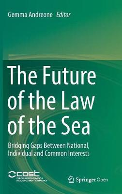 The Future of the Law of the Sea: Bridging Gaps Between National, Individual and Common Interests (Hardback)