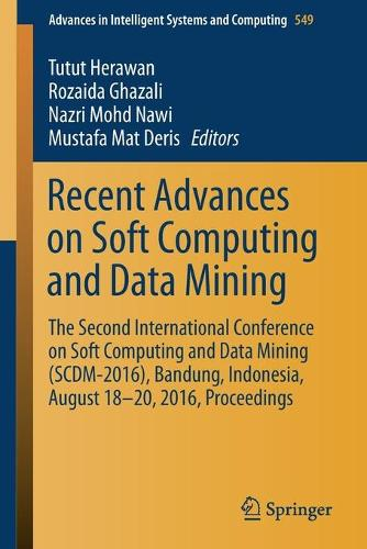 Recent Advances on Soft Computing and Data Mining: The Second International Conference on Soft Computing and Data Mining (SCDM-2016), Bandung, Indonesia, August 18-20, 2016 Proceedings - Advances in Intelligent Systems and Computing 549 (Paperback)