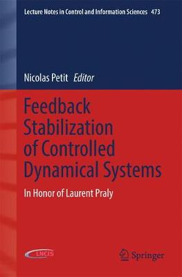 Feedback Stabilization of Controlled Dynamical Systems: In Honor of Laurent Praly - Lecture Notes in Control and Information Sciences 473 (Paperback)