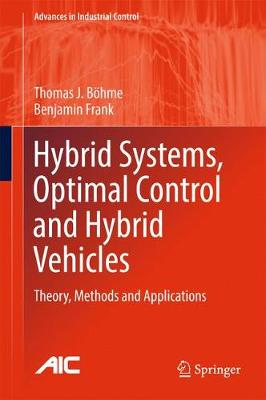 Hybrid Systems, Optimal Control and Hybrid Vehicles: Theory, Methods and Applications - Advances in Industrial Control (Hardback)