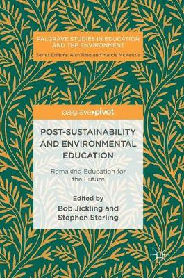Post-Sustainability and Environmental Education: Remaking Education for the Future - Palgrave Studies in Education and the Environment (Hardback)