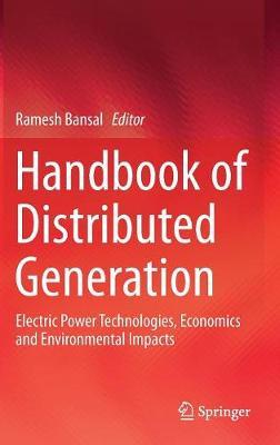 Handbook of Distributed Generation: Electric Power Technologies, Economics and Environmental Impacts (Hardback)