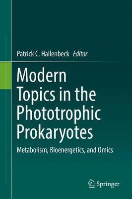 Modern Topics in the Phototrophic Prokaryotes: Metabolism, Bioenergetics, and Omics (Hardback)