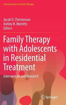 Family Therapy with Adolescents in Residential Treatment: Intervention and Research - Focused Issues in Family Therapy (Hardback)
