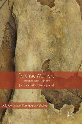 Forensic Memory: Literature after Testimony - Palgrave Macmillan Memory Studies (Hardback)