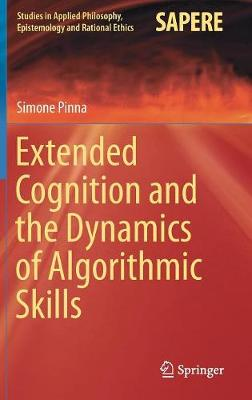 Extended Cognition and the Dynamics of Algorithmic Skills - Studies in Applied Philosophy, Epistemology and Rational Ethics 35 (Hardback)