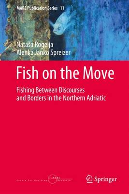 Fish on the Move: Fishing Between Discourses and Borders in the Northern Adriatic - MARE Publication Series 11 (Hardback)
