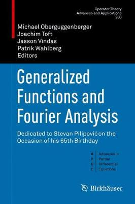 Generalized Functions and Fourier Analysis: Dedicated to Stevan Pilipovic on the Occasion of his 65th Birthday - Advances in Partial Differential Equations 260 (Hardback)