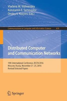Distributed Computer and Communication Networks: 19th International Conference, DCCN 2016, Moscow, Russia, November 21-25, 2016, Revised Selected Papers - Communications in Computer and Information Science 678 (Paperback)