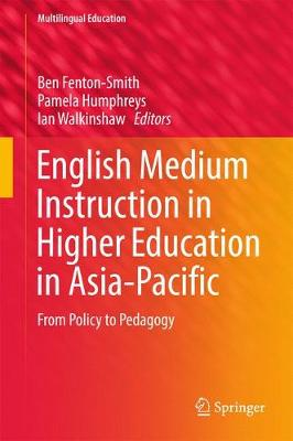 English Medium Instruction in Higher Education in Asia-Pacific: From Policy to Pedagogy - Multilingual Education 21 (Hardback)