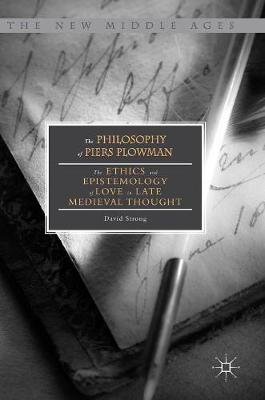 The Philosophy of Piers Plowman: The Ethics and Epistemology of Love in Late Medieval Thought - The New Middle Ages (Hardback)