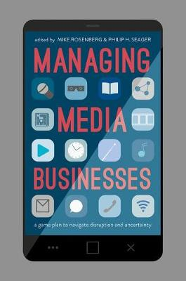Managing Media Businesses: A Game Plan to Navigate Disruption and Uncertainty (Hardback)