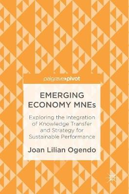Emerging Economy MNEs: Exploring the Integration of Knowledge Transfer and Strategy for Sustainable Performance (Hardback)