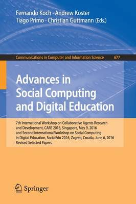 Advances in Social Computing and Digital Education: 7th International Workshop on Collaborative Agents Research and Development, CARE 2016, Singapore, May 9, 2016 and Second International Workshop on Social Computing in Digital Education, SocialEdu 2016, Zagreb, Croatia, June 6, 2016, Revised Selected Papers - Communications in Computer and Information Science 677 (Paperback)