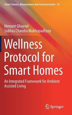 Wellness Protocol for Smart Homes: An Integrated Framework for Ambient Assisted Living - Smart Sensors, Measurement and Instrumentation 24 (Hardback)