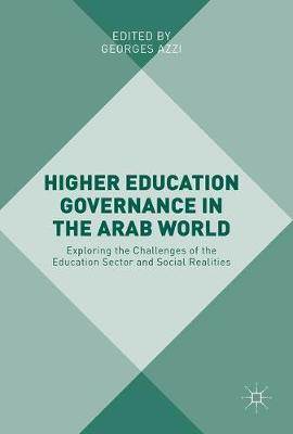 Higher Education Governance in the Arab World: Exploring the Challenges of the Education Sector and Social Realities (Hardback)