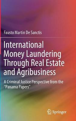 "International Money Laundering Through Real Estate and Agribusiness: A Criminal Justice Perspective from the ""Panama Papers"" (Hardback)"