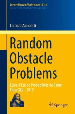 Random Obstacle Problems: Ecole d'Ete de Probabilites de Saint-Flour XLV - 2015 - Lecture Notes in Mathematics 2181 (Paperback)