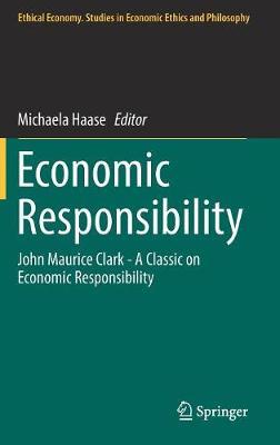 Economic Responsibility: John Maurice Clark - A Classic on Economic Responsibility - Ethical Economy 53 (Hardback)
