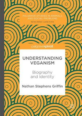 Understanding Veganism: Biography and Identity - Palgrave Studies in Animals and Social Problems (Hardback)
