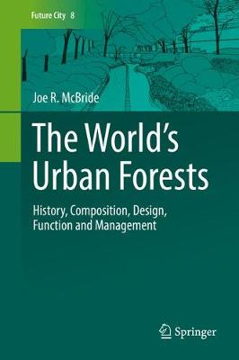 The World's Urban Forests: History, Composition, Design, Function and Management - Future City 8 (Hardback)
