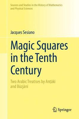 Magic Squares in the Tenth Century: Two Arabic Treatises by Antaki and Buzjani - Sources and Studies in the History of Mathematics and Physical Sciences (Hardback)